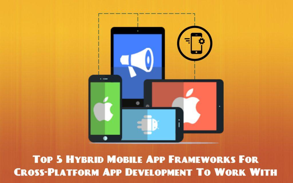 Top 5 Cross-Platform App Frameworks